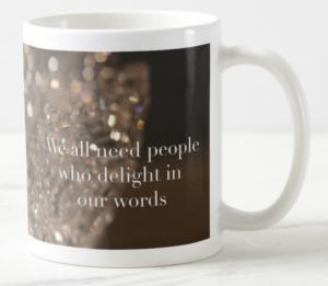 We All Need People Who Delight Mug