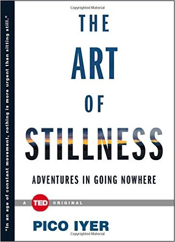 Pico Iyer The Art of Stillness