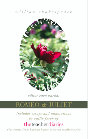 Romeo & Juliet—the full play: includes essays and annotations by Callie Feyen of The Teacher Diaries