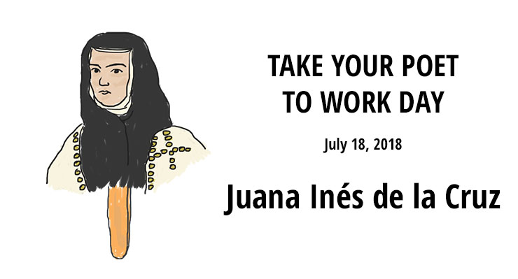 Juana Inés de la Cruz Take Your Poet to Work Day